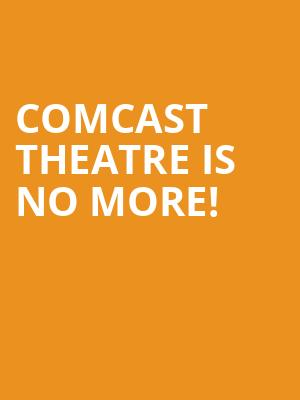 Comcast Theatre is no more