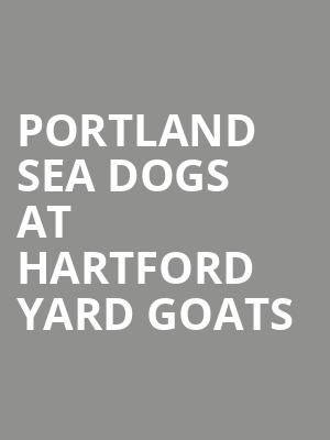 Portland Sea Dogs at Hartford Yard Goats at Dunkin' Donuts Park