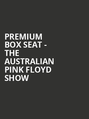 Premium Box Seat - The Australian Pink Floyd Show at Toyota Oakdale Theatre