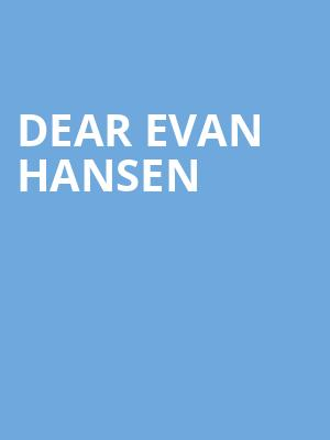 Dear Evan Hansen, Mortensen Hall Bushnell Theatre, Hartford