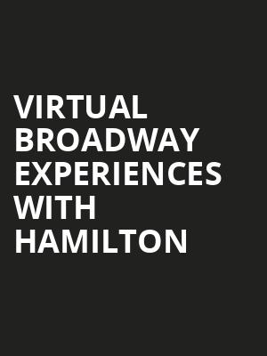 Virtual Broadway Experiences with HAMILTON, Virtual Experiences for Hartford, Hartford